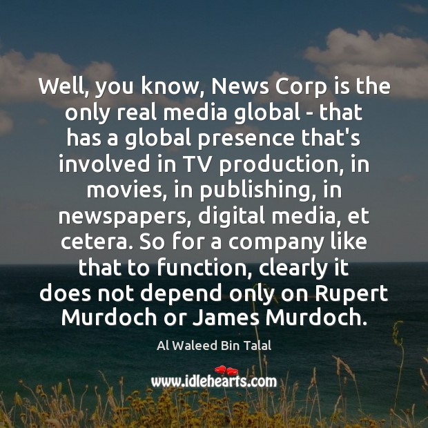 Well, you know, News Corp is the only real media global – Al Waleed Bin Talal Picture Quote