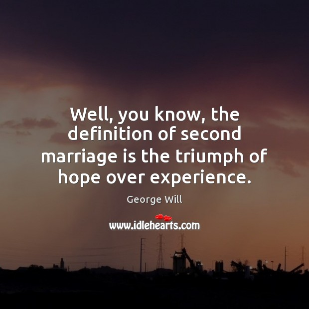 Image, Well, you know, the definition of second marriage is the triumph of hope over experience.