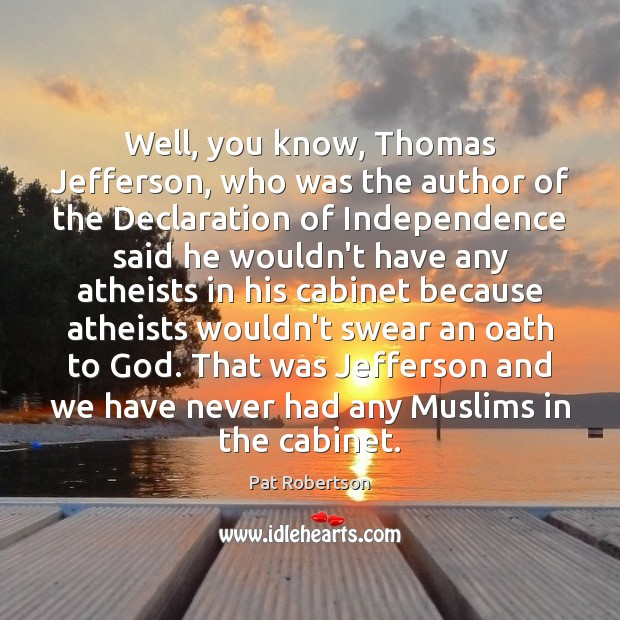 Well, you know, Thomas Jefferson, who was the author of the Declaration Pat Robertson Picture Quote