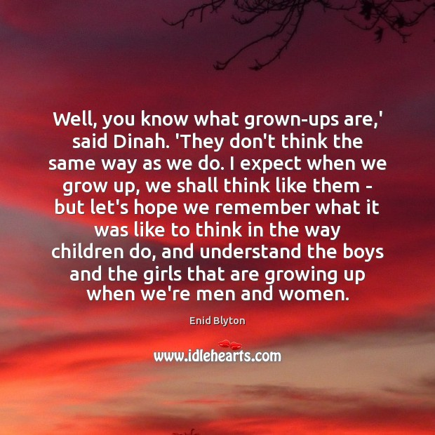 Image, Well, you know what grown-ups are,' said Dinah. 'They don't think