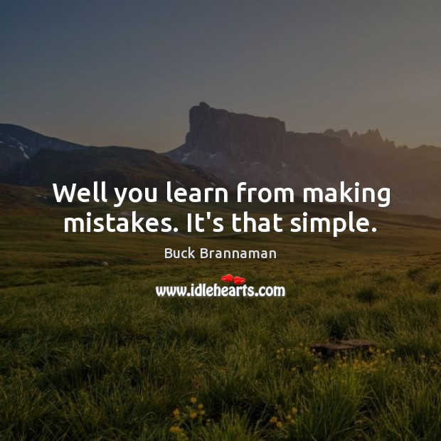 Image, Well you learn from making mistakes. It's that simple.