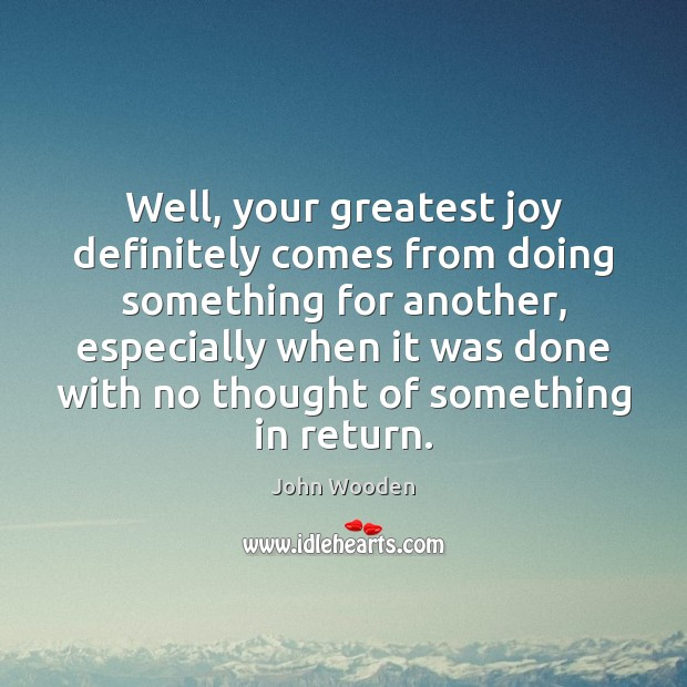 Well, your greatest joy definitely comes from doing something for another, especially Image