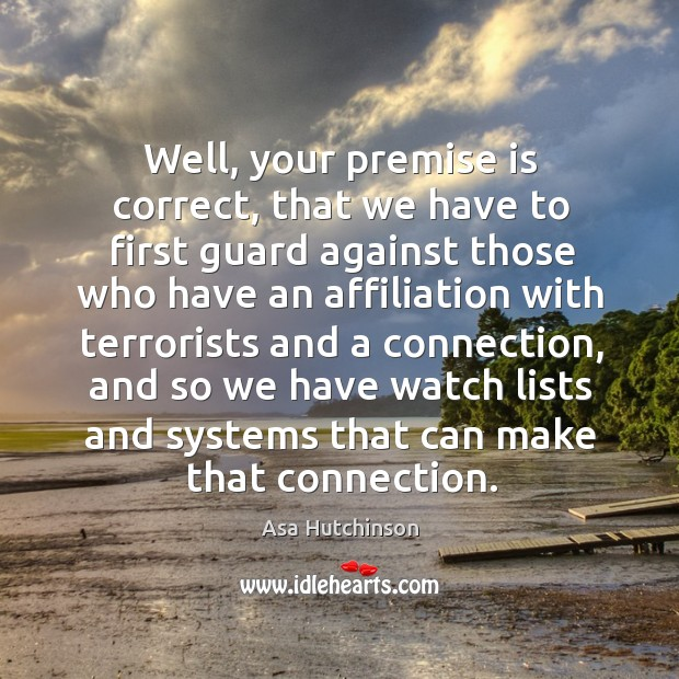 Well, your premise is correct, that we have to first guard against those who have Image