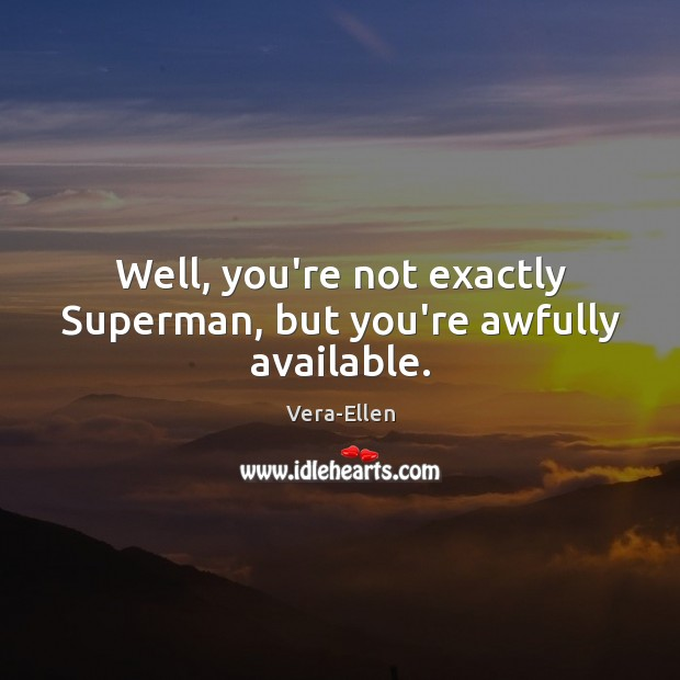 Image, Well, you're not exactly Superman, but you're awfully available.