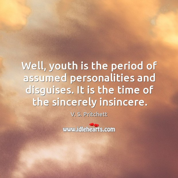 Image, Well, youth is the period of assumed personalities and disguises. It is the time of the sincerely insincere.