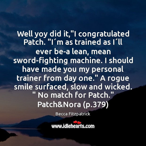 """Well yoy did it,""""I congratulated Patch. """"I´m as trained as Becca Fitzpatrick Picture Quote"""