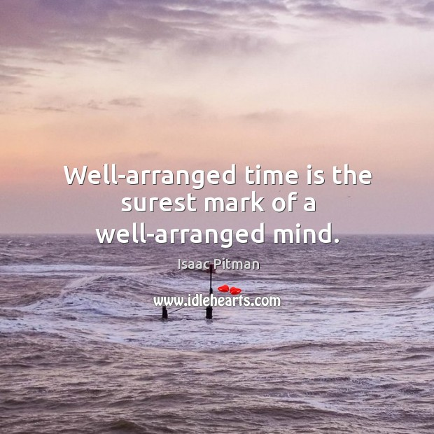 Well-arranged time is the surest mark of a well-arranged mind. Image