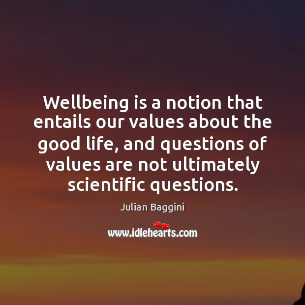 Wellbeing is a notion that entails our values about the good life, Image