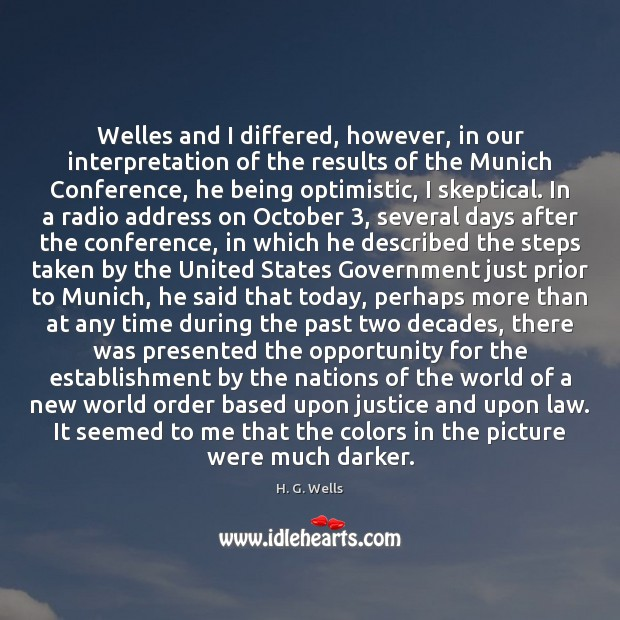 Welles and I differed, however, in our interpretation of the results of H. G. Wells Picture Quote