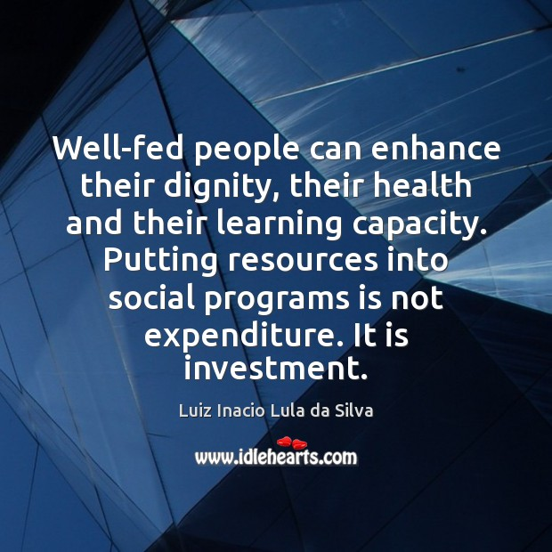 Well-fed people can enhance their dignity, their health and their learning capacity. Image