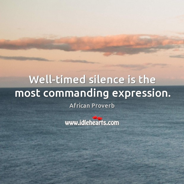 Image, Well-timed silence is the most commanding expression.