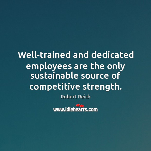 Well-trained and dedicated employees are the only sustainable source of competitive strength. Image