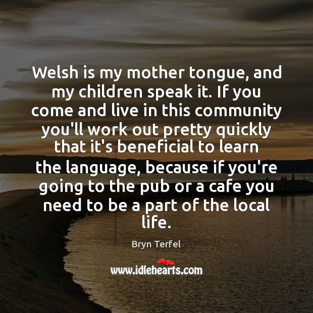 Image, Welsh is my mother tongue, and my children speak it. If you