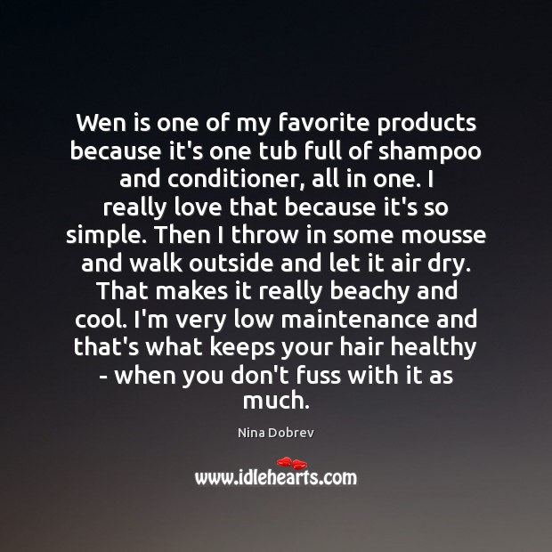 Wen is one of my favorite products because it's one tub full Nina Dobrev Picture Quote