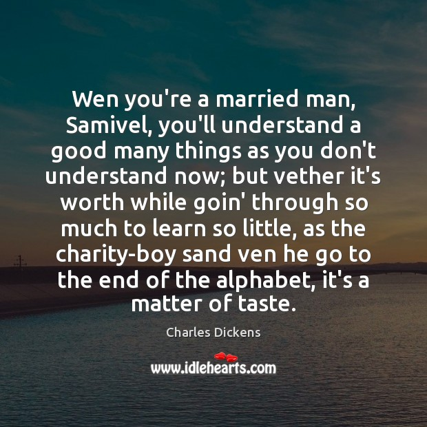 Wen you're a married man, Samivel, you'll understand a good many things Image