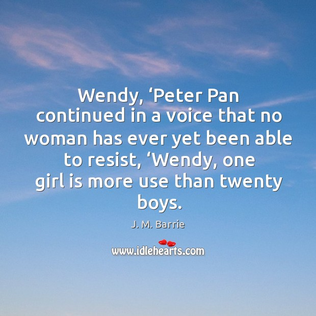 Wendy, 'peter pan continued in a voice that no woman has ever yet been able to resist Image