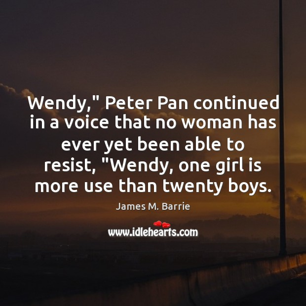 """Wendy,"""" Peter Pan continued in a voice that no woman has ever James M. Barrie Picture Quote"""