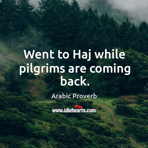 Image, Went to haj while pilgrims are coming back.