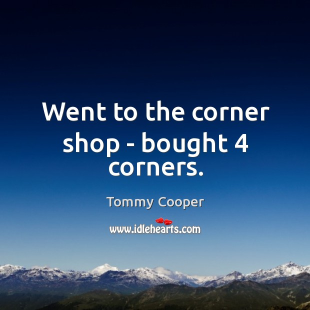 Image, Went to the corner shop – bought 4 corners.