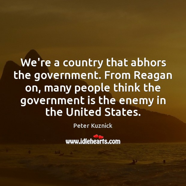 Image, We're a country that abhors the government. From Reagan on, many people