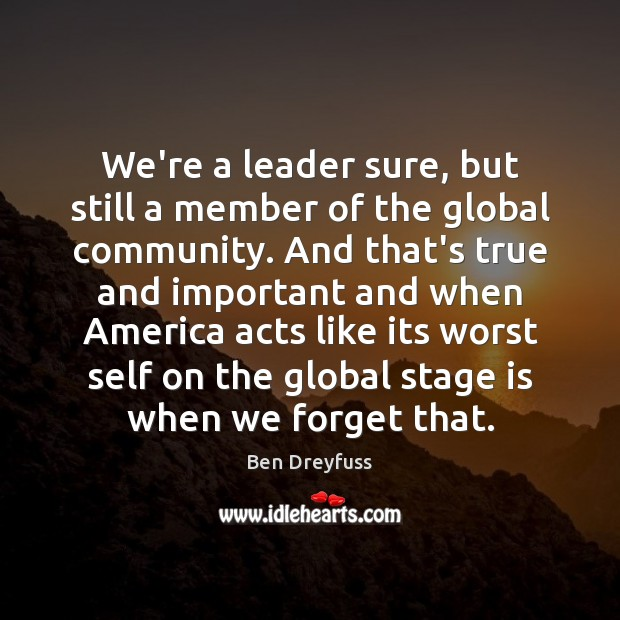 Image, We're a leader sure, but still a member of the global community.