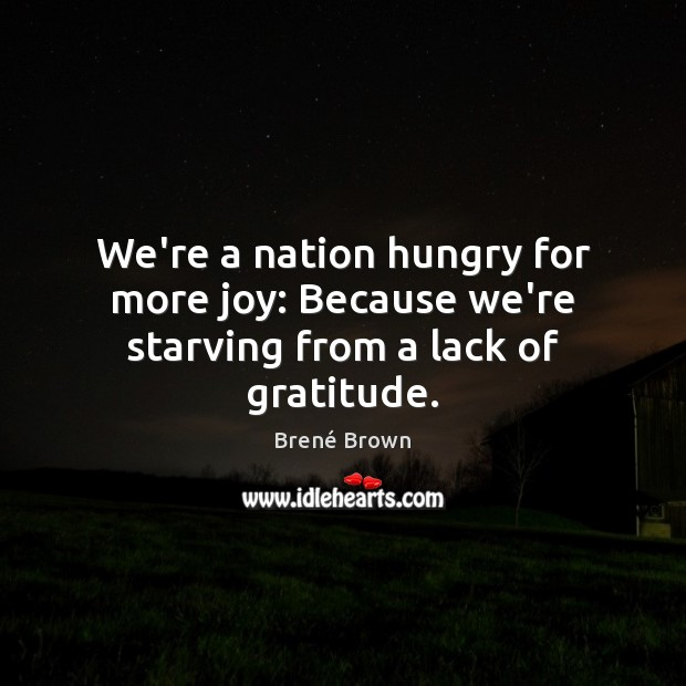Image, We're a nation hungry for more joy: Because we're starving from a lack of gratitude.