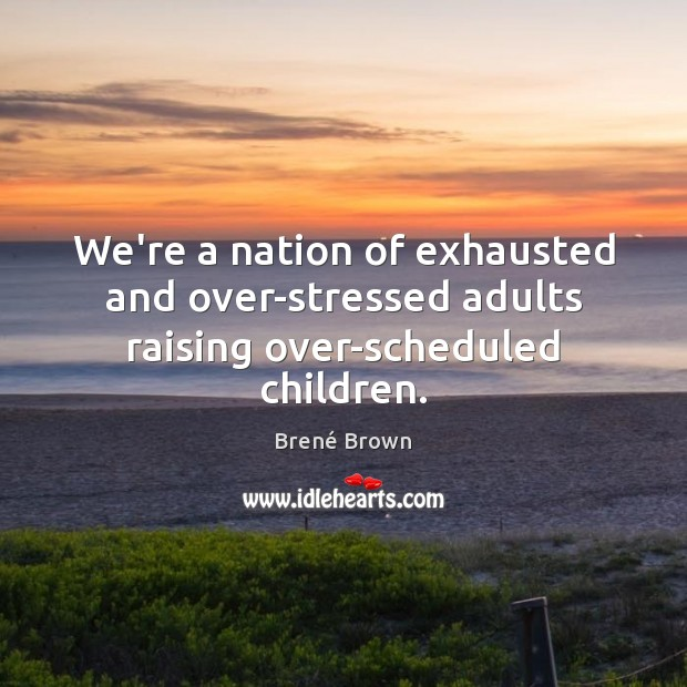 Image, We're a nation of exhausted and over-stressed adults raising over-scheduled children.