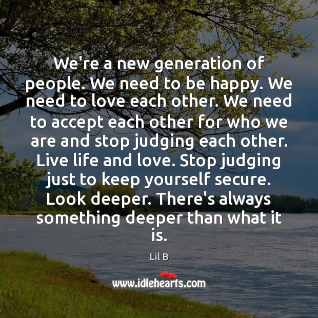 We're a new generation of people. We need to be happy. We Image