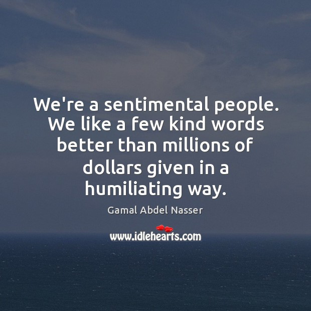Image, We're a sentimental people. We like a few kind words better than