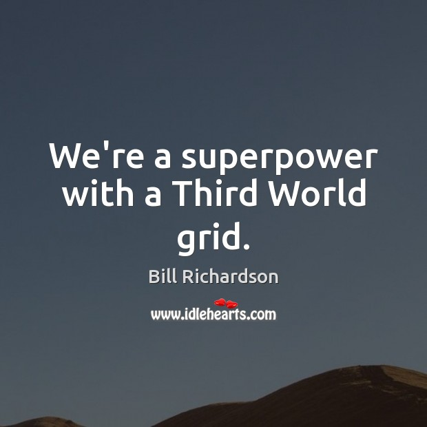 Image, We're a superpower with a Third World grid.
