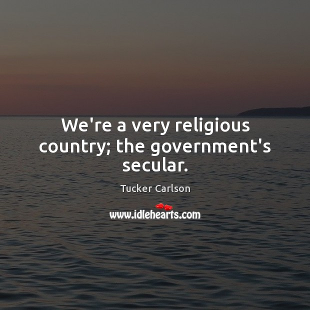 We're a very religious country; the government's secular. Image
