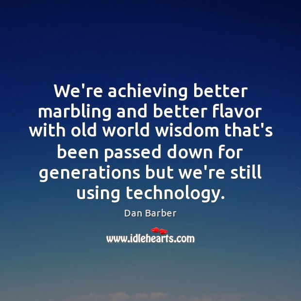 Image, We're achieving better marbling and better flavor with old world wisdom that's