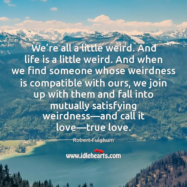 Image, We're all a little weird. And life is a little weird.