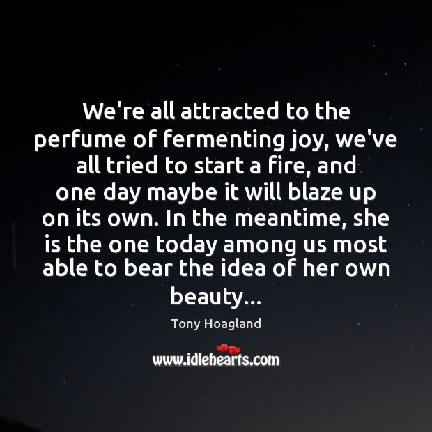 Image, We're all attracted to the perfume of fermenting joy, we've all tried