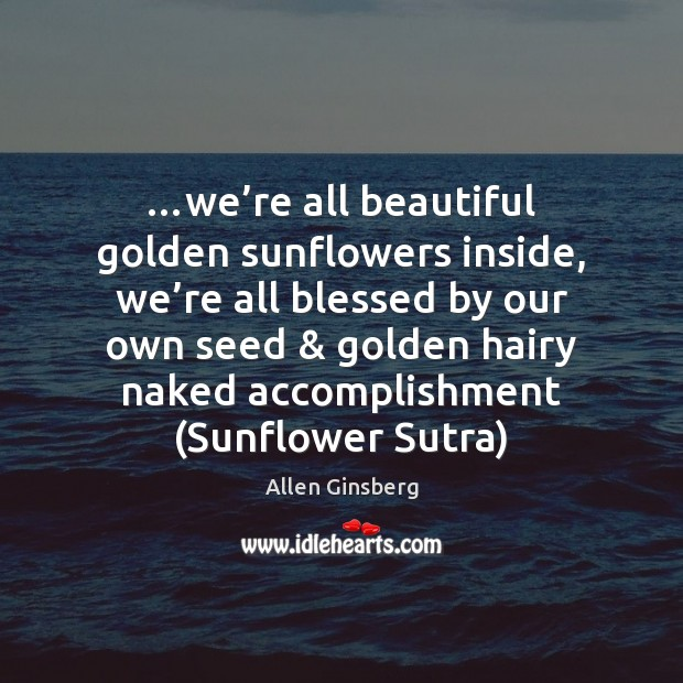 …we're all beautiful golden sunflowers inside, we're all blessed by Image