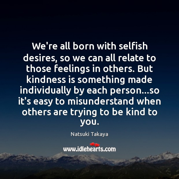 We're all born with selfish desires, so we can all relate to Image