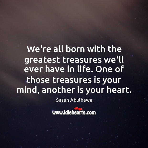 We're all born with the greatest treasures we'll ever have in life. Image