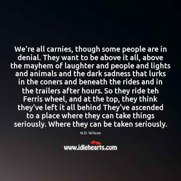 We're all carnies, though some people are in denial. They want to Image
