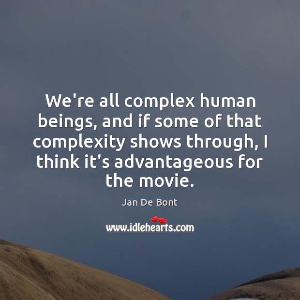 We're all complex human beings, and if some of that complexity shows Image
