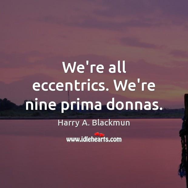 Image, We're all eccentrics. We're nine prima donnas.