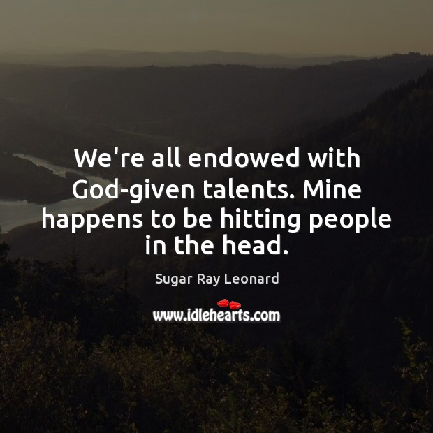 Image, We're all endowed with God-given talents. Mine happens to be hitting people in the head.