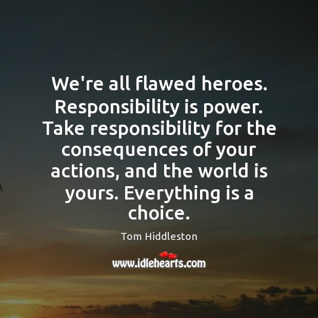 We're all flawed heroes. Responsibility is power. Take responsibility for the consequences Responsibility Quotes Image