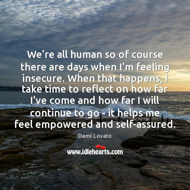 We're all human so of course there are days when I'm feeling Demi Lovato Picture Quote