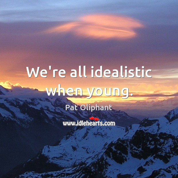 We're all idealistic when young. Image