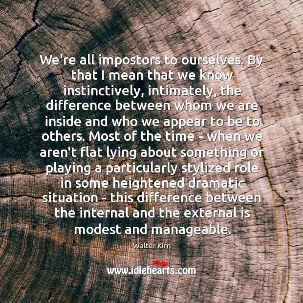 We're all impostors to ourselves. By that I mean that we know Image