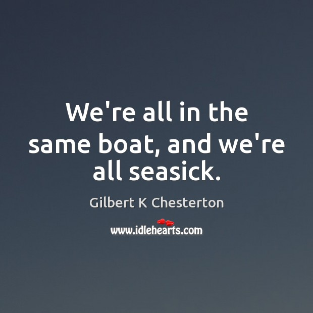 We're all in the same boat, and we're all seasick. Image