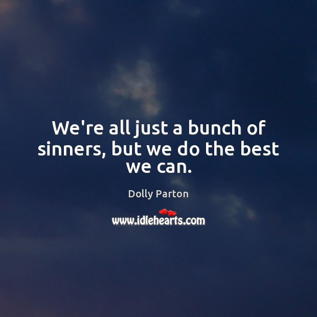 Image, We're all just a bunch of sinners, but we do the best we can.