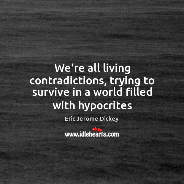 We're all living contradictions, trying to survive in a world filled with hypocrites Image