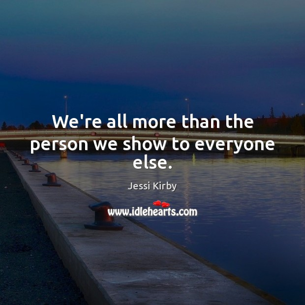 We're all more than the person we show to everyone else. Image