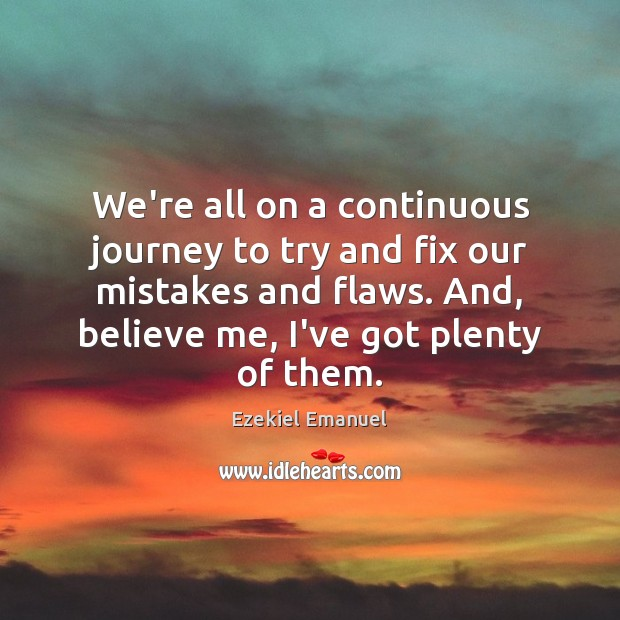 We're all on a continuous journey to try and fix our mistakes Image